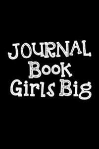 Journal Book Girls Big: 6 X 9, 108 Lined Pages (Diary, Notebook, Journal, Workbook)