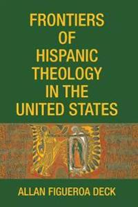 Frontiers of Hispanic Theology in the United States