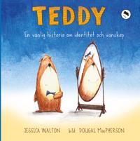 Teddy   en vänlig historia om identitet och vänskap - Jessica Walton  Dougal Macpherson - böcker (9789186589943)     Bokhandel
