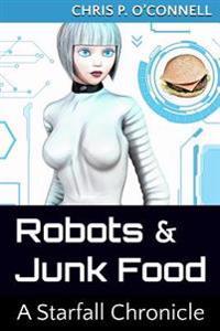 Robots & Junk Food: A Starfall Chronicle