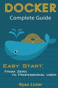 Docker Complete Guide: Easy Start: From Zero to Professional User