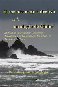 El Inconsciente Colectivo En La Mitologia de Chiloe.: Analisis de La Leyenda de Caicaivilu y Tentenviluvilu, y de Los Personajes Miticos El Thrauco y