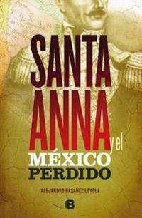 Santa Anna y El México Perdido/ Santa Anna and the Lost Mexico