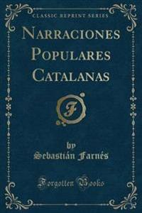 Narraciones Populares Catalanas (Classic Reprint)