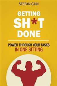 Getting Sh*t Done: How to Power Through Your Tasks in One Sitting