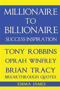 Millionaire to Billionaire Success Inspiration: Tony Robbins, Oprah Winfrey, Brian Tracy Breakthrough Quotes