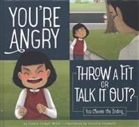 You're Angry: Throw a Fit or Talk It Out?: You Choose the Ending