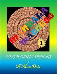 Mandala Madness 1: 30 Coloring Designs