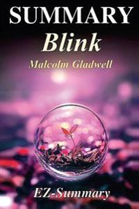 Summary - Blink: By Malcolm Gladwell - The Power of Thinking Without Thinking