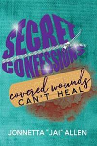 Secret Confessions: Covered Wounds Can't Heal