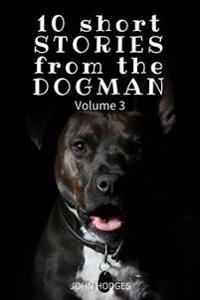 10 Short Stories from the Dogman Vol. 3