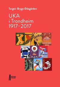 UKA i Trondheim 1917-2017 - Torgeir Bryge Ødegården | Ridgeroadrun.org