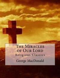 The Miracles of Our Lord: Religious Classics