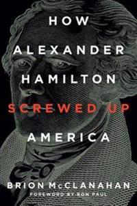 How Alexander Hamilton Screwed Up America