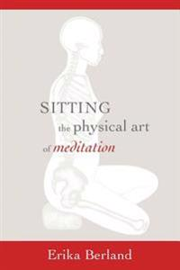 Sitting: The Physical Art of Meditation