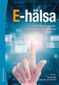 E-hälsa - - innovationer, metoder, interventioner och perspektiv