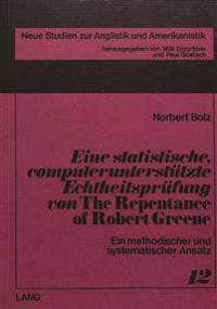 Eine Statistische, Computerunterstuetzte Echtheitspruefung Von -The Repentance of Robert Greene-: Ein Methodischer Und Systematischer Ansatz