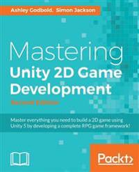 Mastering Unity 2D Game Development -