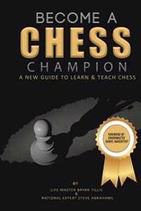 Become a Chess Champion: A New Guide to Learn & Teach Chess
