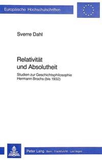 Relativitaet Und Absolutheit: Studien Zur Geschichtsphilosophie Hermann Brochs (Bis 1932)