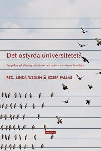 Det ostyrda universitetet? Perspektiv på styrning, autonomi och reform av svenska lärosäten