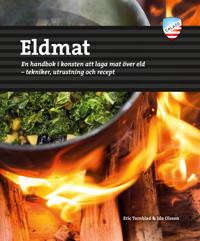 Eldmat : en handbok i konsten att laga mat över eld - tekniker, utrustning och recept