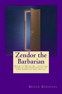 Zendor the Barbarian: A New Millennial Myth about the Battle Between Science and Spirituality.