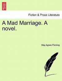 A Mad Marriage. a Novel.