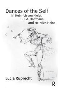 Dances of the Self in Heinrich von Kleist, E.T.A. Hoffmann and Heinrich Heine