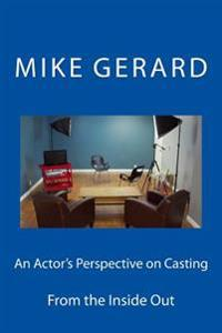 An Actor's Perspective on Casting: From the Inside Out