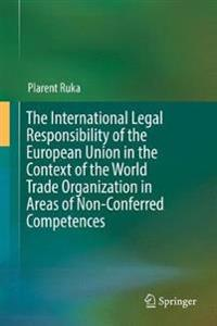 The International Legal Responsibility of the European Union in the Context of the World Trade Organization in Areas of Non-Conferred Competences