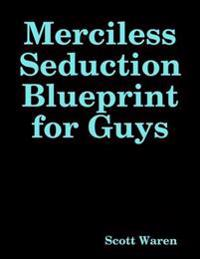 Merciless Seduction Blueprint  for Guys