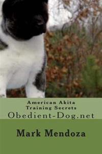 American Akita Training Secrets: Obedient-Dog.Net