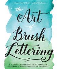Art of brush lettering - a stroke-by-stroke guide to the practice and techn