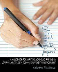 SO YOU WANT TO WRITE A PAPER? A HANDBOOK