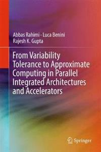 From Variability Tolerance to Approximate Computing in Parallel Integrated Architectures and Accelerators