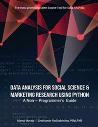 Data Analysis for Social Science & Marketing Research Using Python: A Non-Programmer's Guide