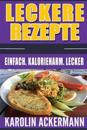 Leckere Rezepte: Einfach. Kalorienarm. Lecker ( Nudelgerichte, Reisgerichte, Suppen, Saucen, Dips & Aufstriche, Low Carb Rezepte, Säfte