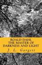 Roald Dahl the Master of Darkness and Light: Essays on Roald Dahl's Stories for Adults and Children