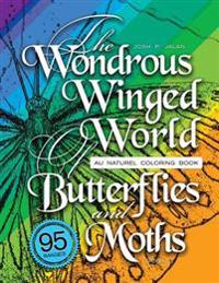 The Wondrous Winged World of Butterflies and Moths, Book 3: Au Naturel Coloring Book, 95 Images!