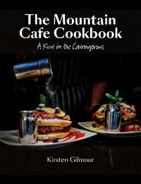 Mountain cafe cookbook - a kiwi in the cairngorms