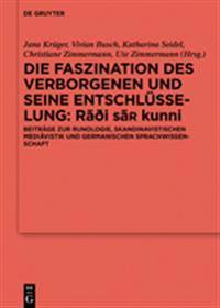 Die Faszination Des Verborgenen Und Seine Entschlüsselung - Rāđi Sa¿ Kunni: Beiträge Zur Runologie, Skandinavistischen Mediävistik Und Germa