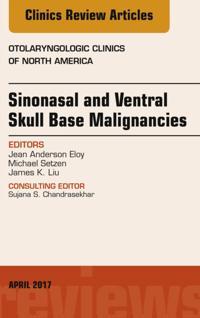 Sinonasal and Ventral Skull Base Malignancies, An Issue of Otolaryngologic Clinics of North America, E-Book