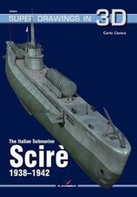 The Italian Submarine Scire 1938-1942