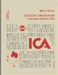 Hakon Swenson : mannen bakom ICA