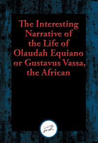 Interesting Narrative of the Life of Olaudah Equiano, or Gustavus Vassa, the African