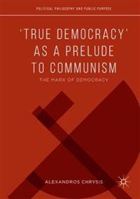 True Democracy as a Prelude to Communism