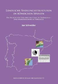 Landliche Siedlungsstrukturen Im Romischen Spanien: Das Becken Von Vera Und Das Camp de Tarragona -Zwei Mikroregionen Im Vergleich
