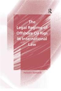Legal Regime of Offshore Oil Rigs in International Law