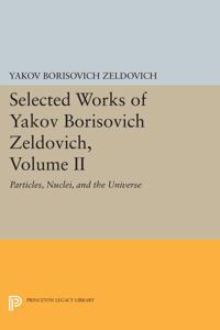 Selected Works of Yakov Borisovich Zeldovich, Volume II